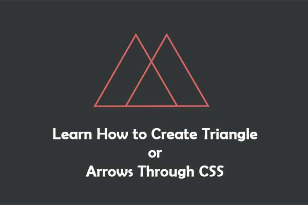 Learn How to Create Triangle or Arrows Through CSS