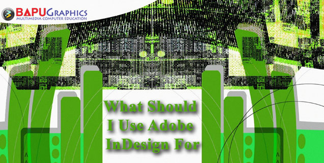 What Should I Use Adobe InDesign For