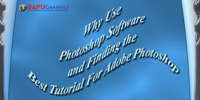 Why Use Photoshop Software and Finding the Best Tutorial For Adobe PhotoshopWhy Use Photoshop Software and Finding the Best Tutorial For Adobe PhotoshopWhy Use Photoshop Software and Finding the Best Tutorial For Adobe Photoshop