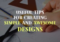 Useful Tips for Creating Simple and Awesome Design