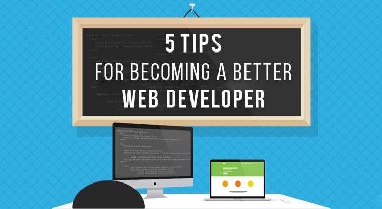 5 Tips For Becoming a Better Web Developer