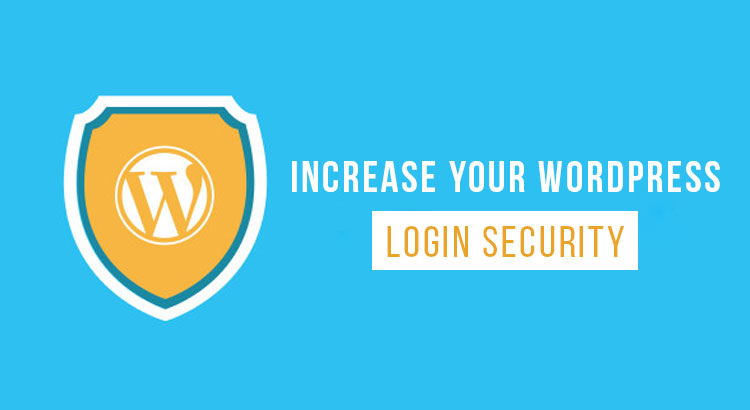 Tips to Increase Your WordPress Login Security In 2017