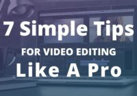 Simple Tips For Editing Videos Like A Professional