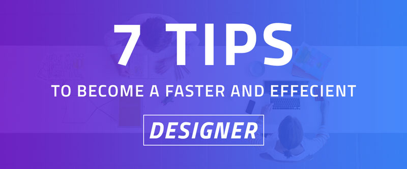 Become a Faster and Efficient Designer