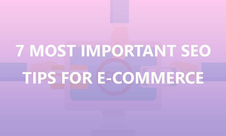 Most Important SEO Tips For Ecommerce In 2018