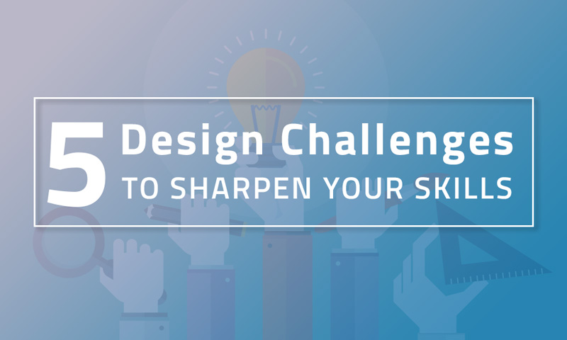 5 Design Challenges To Sharpen Your Skills In 2018