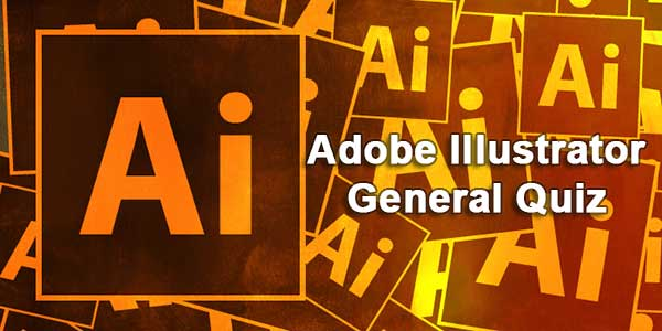 Adobe Illustrator General Quiz