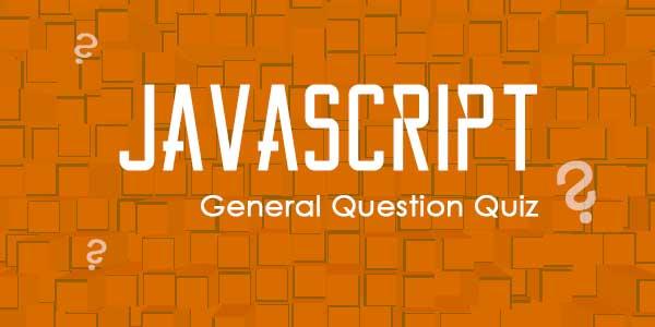 JavaScript General Question Quiz