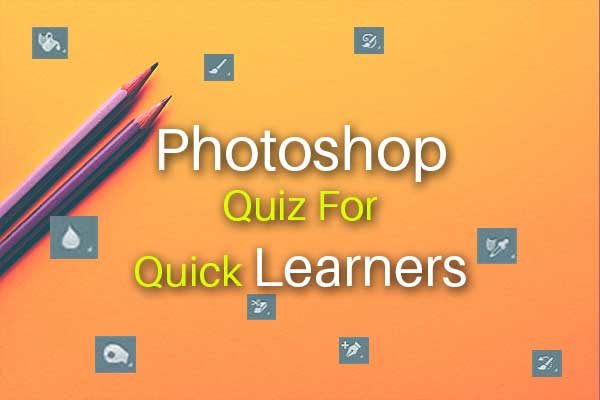 Photoshop Quiz For Quick Learners