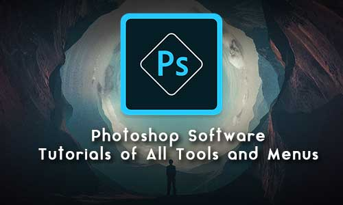 Photoshop Software Tutorials of All Tools and Menus