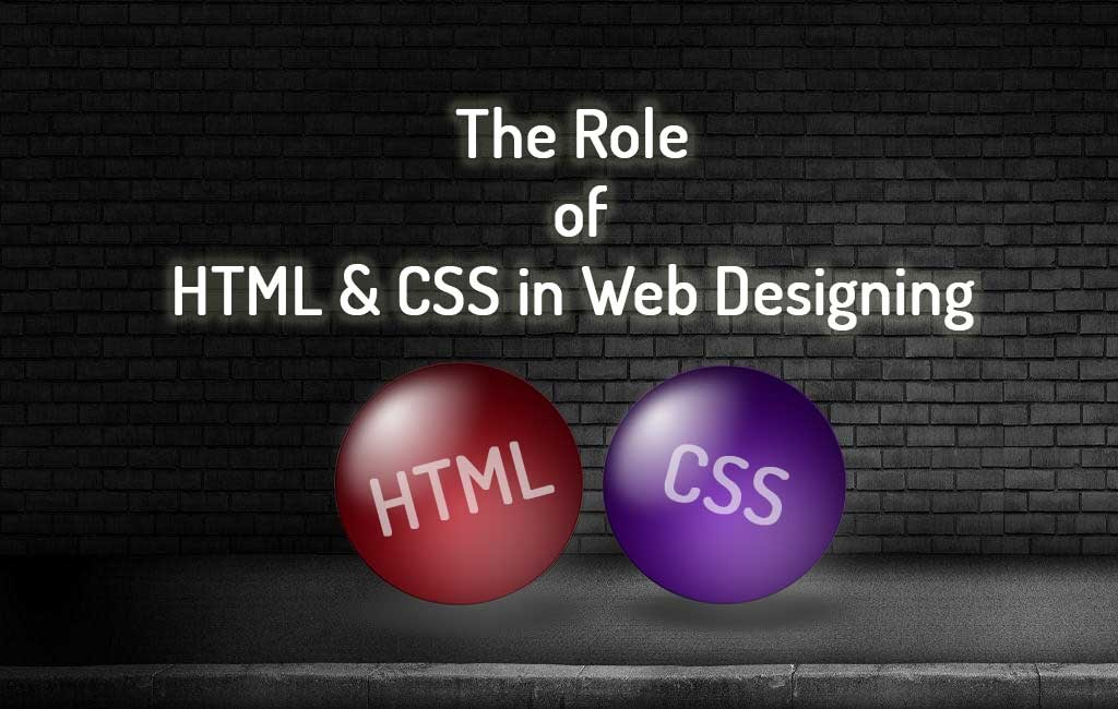 Role of HTML and CSS in Web Design