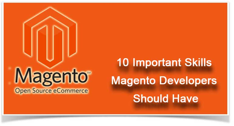 10 Important Skills Magento Developers Should Have