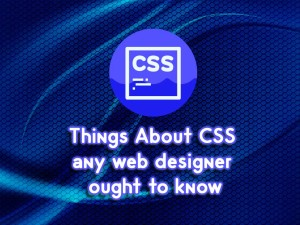 Things-About-CSS-any-web-designer-ought-to-know