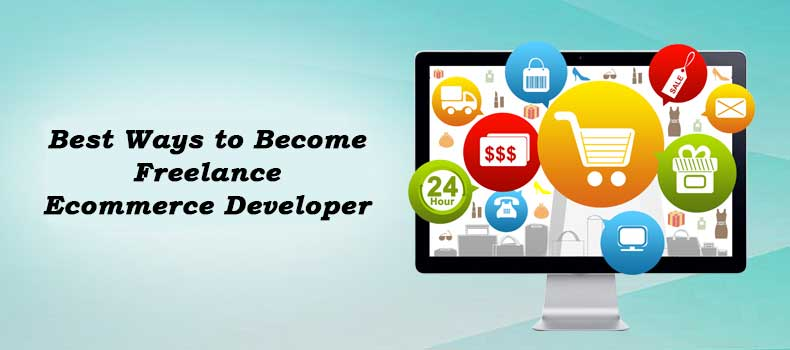 Best Ways to Become Freelance Ecommerce Developer