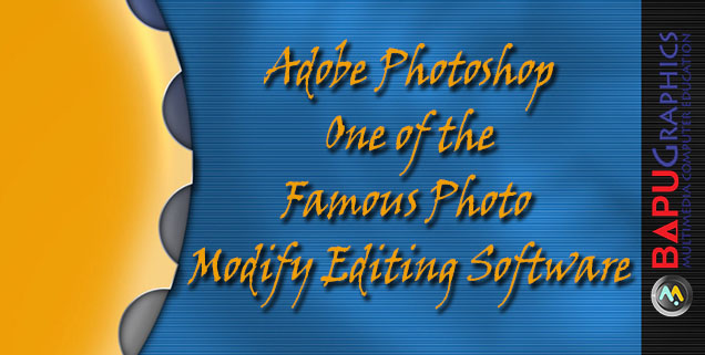Adobe Photoshop - One of the Famous Photo Modify Editing Software