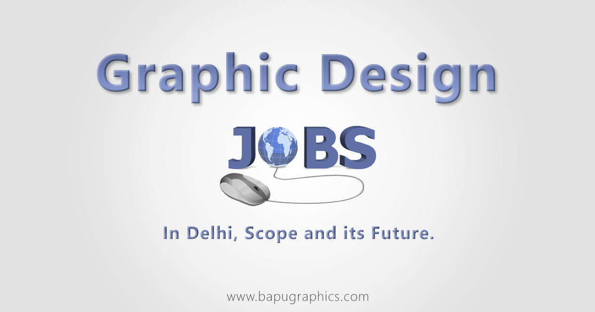 Graphics Design Jobs in Delhi, Scope and its Future