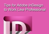 Tips for Adobe InDesign to Work Like Professional