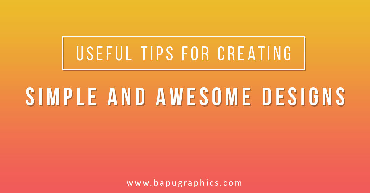 Tips For Creating Simple and Awesome Designs