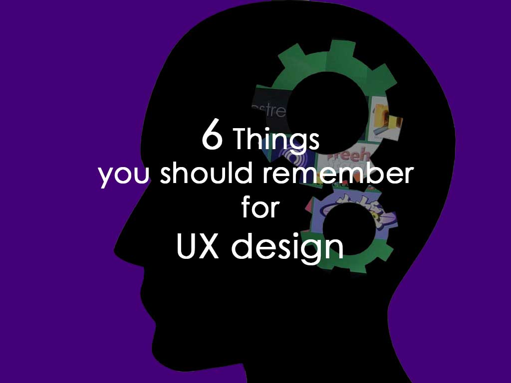 6 Things you should remember for UX design