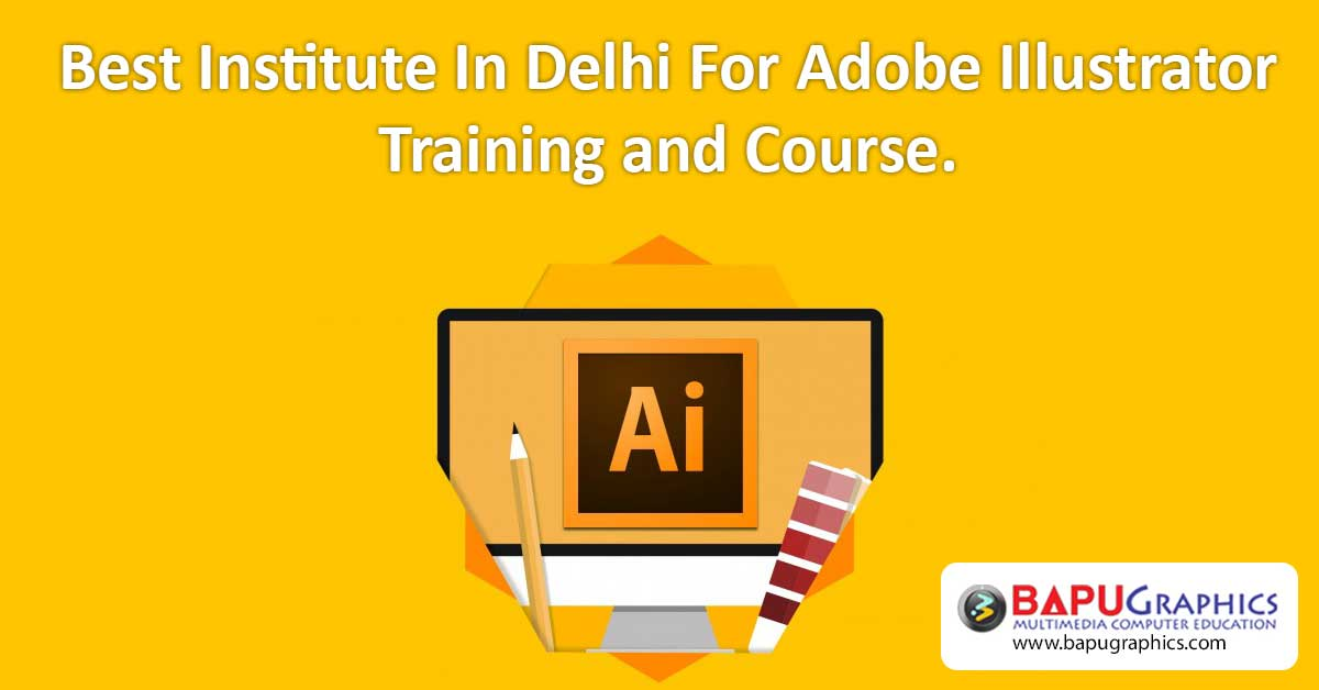 Best Institute For Adobe Illustrator Course/Training In Delhi