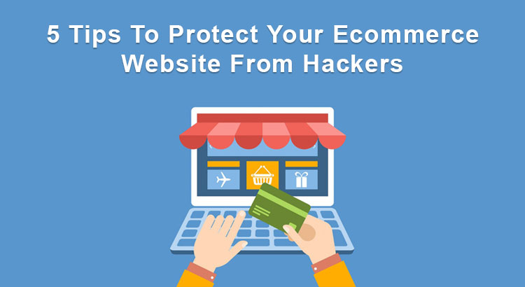 Tips To Protect Your Ecommerce Website From Hackers