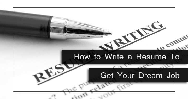 How to Write a Resume to Get Your Dream Job