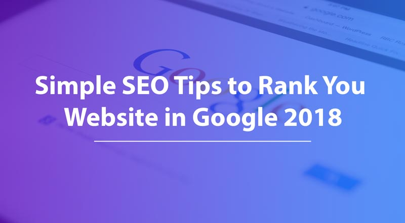 Simple SEO Tips to Rank You Website in Google 2018