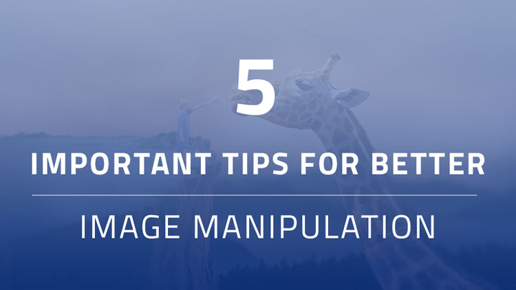 Important Tips For Better Image Manipulation