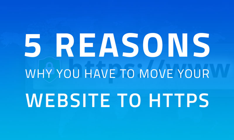5 Reasons Why You Have To Move Your Website To HTTPS