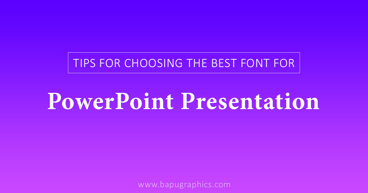 10 Tips For Choosing The Best Font For PowerPoint Presentation
