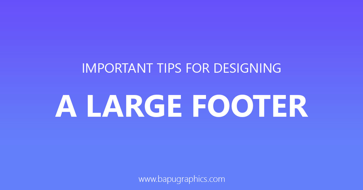 7 Important Tips For Designing a Large Footer