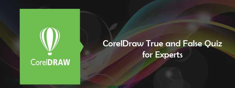 CorelDraw True False Quiz for Experts   CorelDraw Quiz