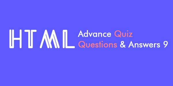 Html Advance Quiz Questions and Answers 9