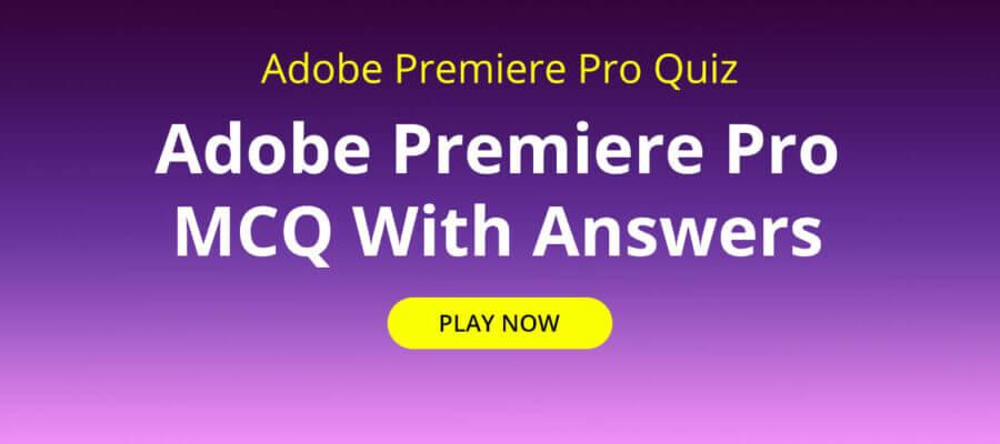 Adobe Premiere Pro Quiz   Adobe Premiere Pro MCQ With Answers