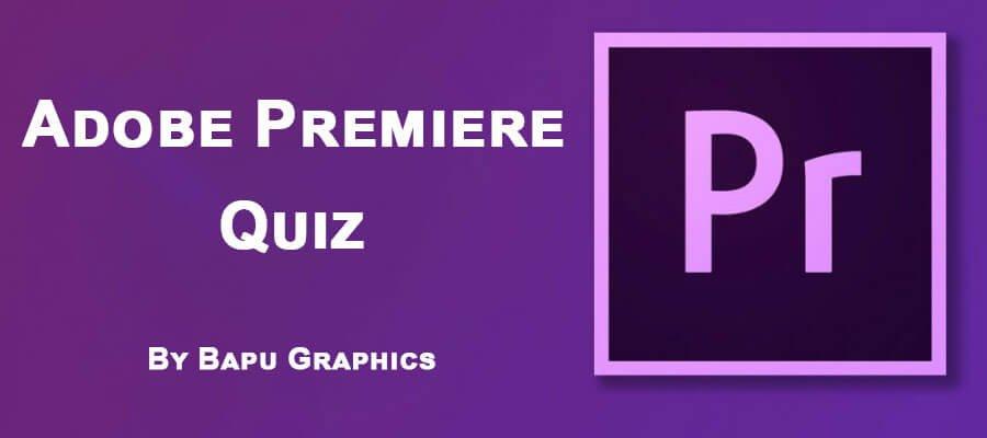 Adobe Premiere Quiz