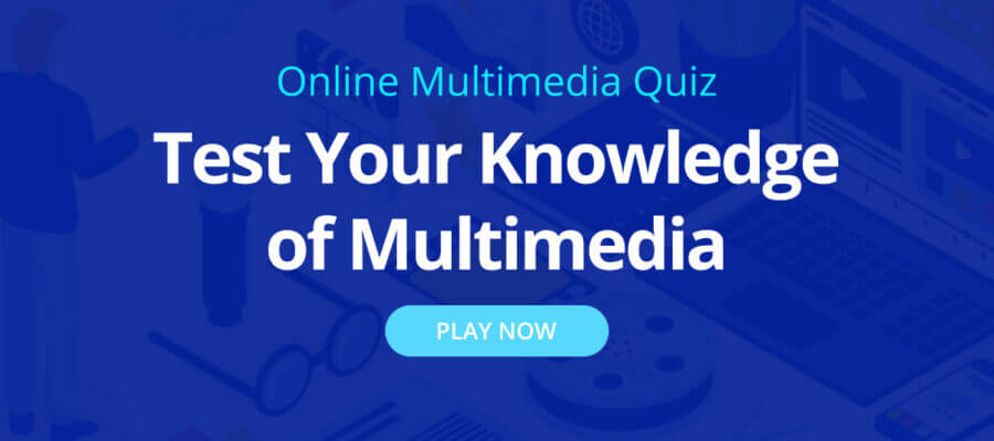 Test Your Knowledge of Multimedia - Online multimedia quiz