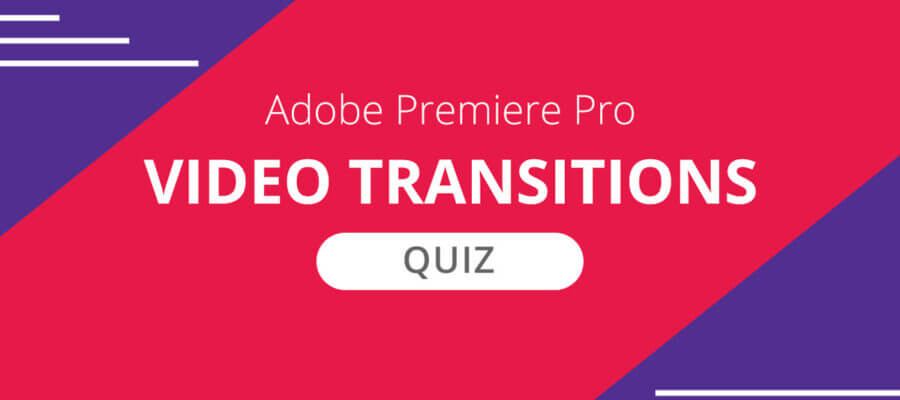 Adobe Premiere Pro Video Transitions Quiz
