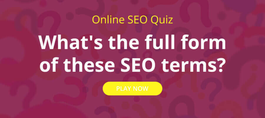 Online SEO Quiz: What's the full form of these SEO terms?