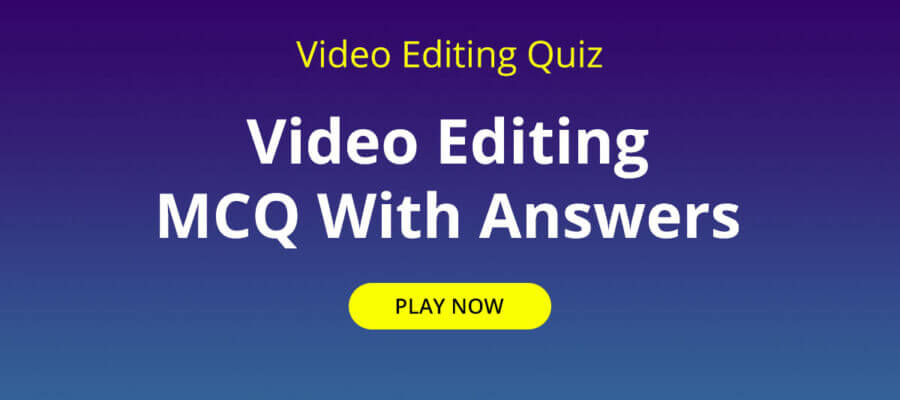Video Editing Quiz   Video Editing MCQ With Answers