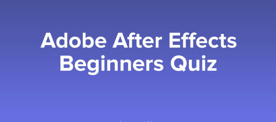 Adobe After Effects Beginners Quiz   Online After Effects MCQ